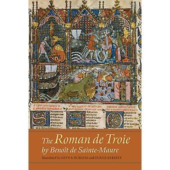 Roman de Troie by Benot de SainteMaure A Translation by Burgess & Glyn S