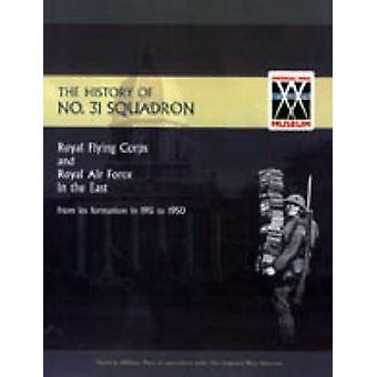 History of No.31 Squadron Royal Flying Corps and Royal Air Force in the East from Its Formation in 1915 to 1950. by NA
