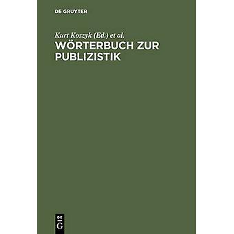Wrterbuch zur Publizistik by Koszyk & Kurt