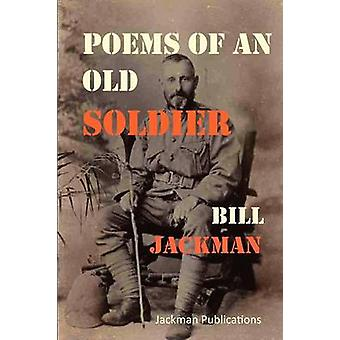 Poems of an Old Soldier by Jackman & Bill