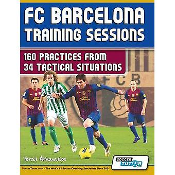 FC Barcelona Training Sessions 160 Practices from 34 Tactical Situations by Terzis & Athanasios