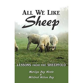 All We Like Sheep Lessons from the Sheepfold by Wentz & Marilyn Bay