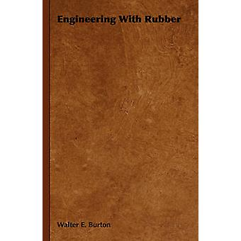 Engineering with Rubber by Burton & Walter E.