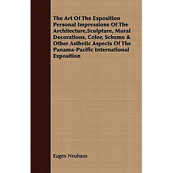 The Art Of The Exposition Personal Impressions Of The ArchitectureSculpture Mural Decorations Color Scheme  Other Asthetic Aspects Of The PanamaPacific International Exposition by Neuhaus & Eugen