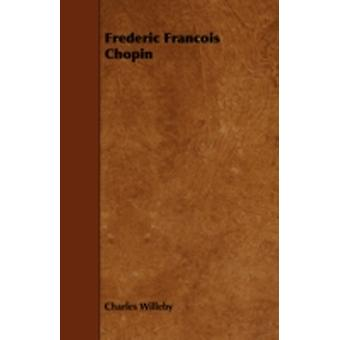 Frederic Francois Chopin by Willeby & Charles