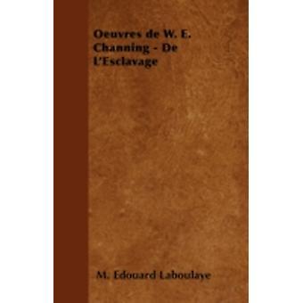 Oeuvres de W. E. Channing  De LEsclavage by Laboulaye & M. Edouard