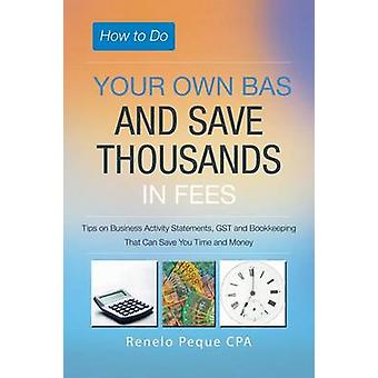 How to Do Your Own Bas and Save Thousands in Fees by Peque Cpa & Renelo