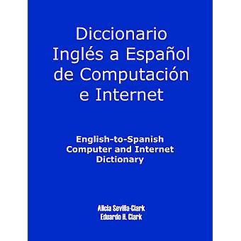 EnglishToSpanish Computer and Internet Dictionary by Clark & Alicia S.