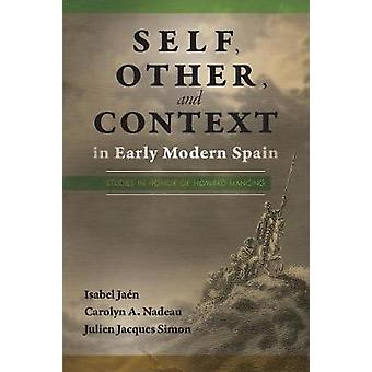 Self Other and Context in Early Modern Spain Studies in Honor of Howard Mancing PB by Jan & Isabel