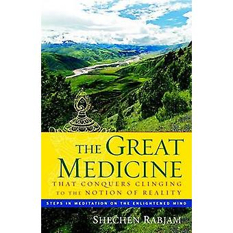 The Great Medicine That Conquers Clinging to the Notion of Reality  Steps in Meditation on the Enlightened Mind by Rabjam & Shechen