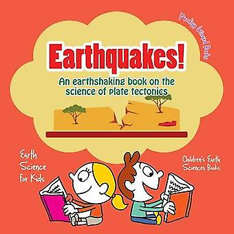 Earthquakes  An Earthshaking Book on the Science of Plate Tectonics. Earth Science for Kids  Childrens Earth Sciences Books by Prodigy Wizard