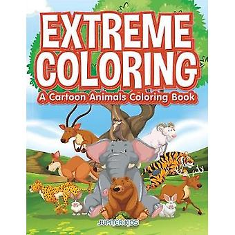 Extreme Coloring A Cartoon Animals Coloring Book by Jupiter Kids