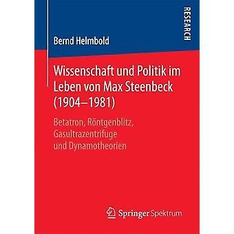 Wissenschaft und Politik im Leben von Max Steenbeck 19041981  Betatron Rntgenblitz Gasultrazentrifuge und Dynamotheorien by Helmbold & Bernd