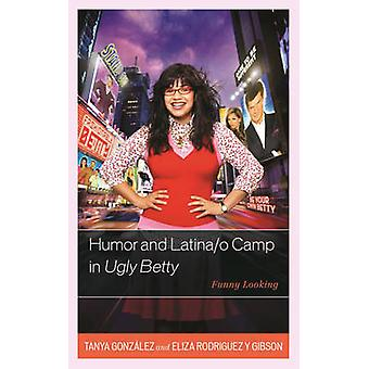 Humor and Latinao Camp in Ugly Betty Funny Looking by Gonzalez