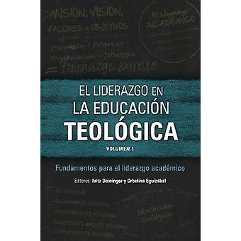 El liderazgo en la educacin teolgica volumen 1 Fundamentos para el liderazgo acadmico by Deininger & Fritz