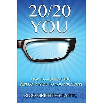 2020 You How to Achieve the Perfect Vision to Your Success by GriffithsTaitte & Rico