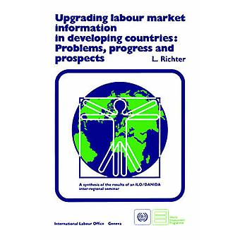 Upgrading labour market information in developing countries Problems progress and prospects by Richter & L.
