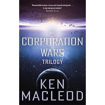 The Corporation Wars Trilogy  Omnibus Edition by Ken MacLeod