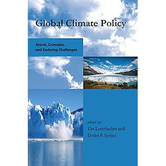 Global Climate Policy - Actors - Concepts - and Enduring Challenges by