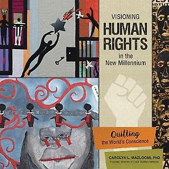 Visioning Human Rights in the New Millennium - Quilting the World's Co