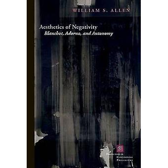 Aesthetics of Negativity - Blanchot - Adorno - and Autonomy by William