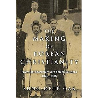 The Making of Korean Christianity - Protestant Encounters with Korean