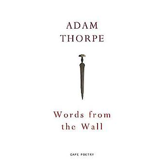 Words From the Wall by Adam Thorpe - 9781787330993 Book