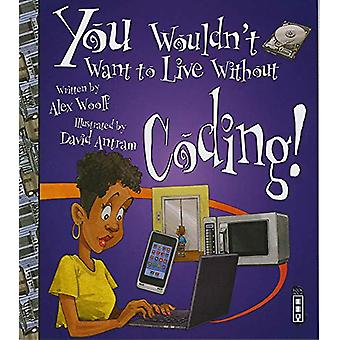 You Wouldn't Want To Live Without Coding! by Alex Woolf - 97819125370
