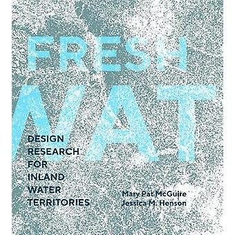 Fresh Water - Design Research for Inland Water Territories by Mary Pat