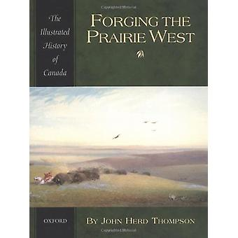 Forging the Prairie West by John Herd Thompson - 9780195410495 Book