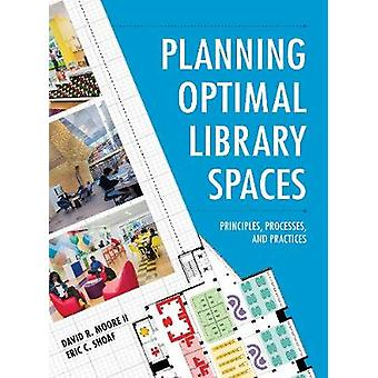 Planning Optimal Library Spaces - Principles - Processes - and Practic