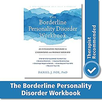 The Borderline Personality Disorder Workbook - An Integrative Program