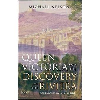 Queen Victoria and the Discovery of the Riviera by Michael Nelson & Asa Briggs