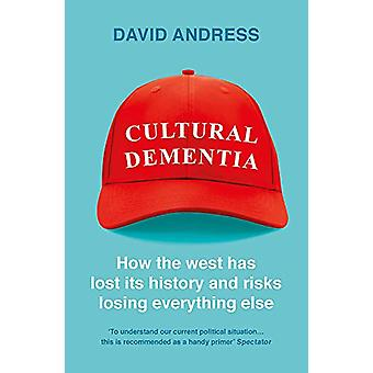 Cultural Dementia - How the West has Lost its History - and Risks Losi