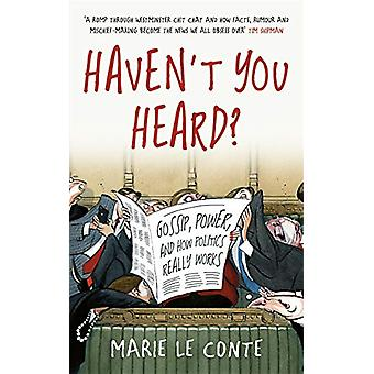 Haven't You Heard? - Gossip - power - and how politics really works by