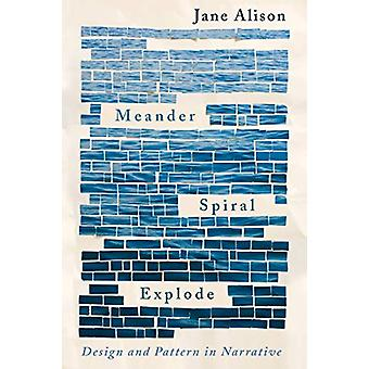 Meander - Spiral - Explode - Design and Pattern in Narrative by Jane A