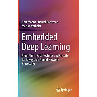 Embedded Deep Learning  Algorithms Architectures and Circuits for Alwayson Neural Network Processing by Bert Moons & Daniel Bankman & Marian Verhelst