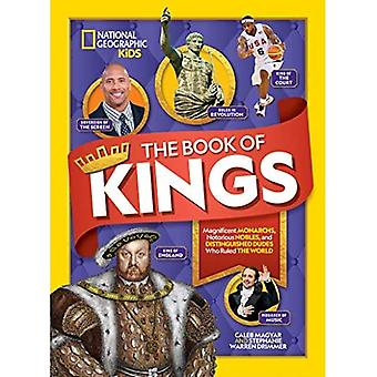 The Book of Kings: Magnificent Monarchs, Notorious Nobles, and more Distinguished Dudes Who Ruled the World