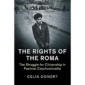 The Rights of the Roma  The Struggle for Citizenship in Postwar Czechoslovakia by Celia Donert