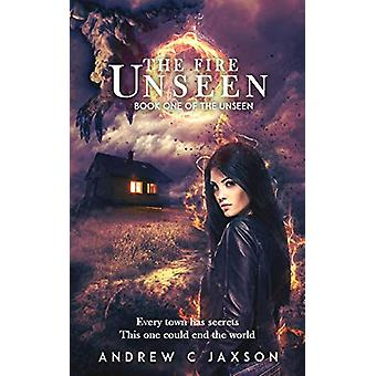 The Fire Unseen - Book One of the Unseen Series by Andrew C Jaxson - 9