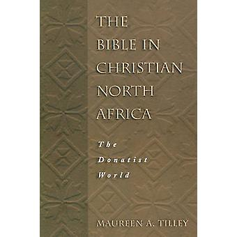 The Bible in Christian North Africa - The Donatist World by Maureen A.