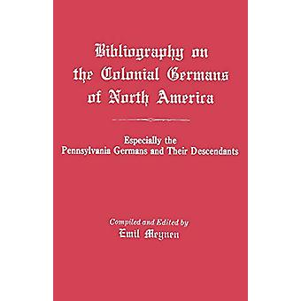 Bibliography on the Colonial Germans in North America - Especially th