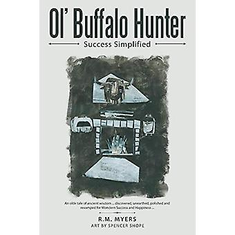 Ol' Buffalo Hunter - Success Simplified by R M Myers - 9781480840423 B