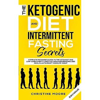 The Ketogenic Diet and Intermittent Fasting Secrets - Complete Beginne