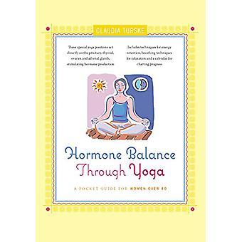 Hormone Balance Through Yoga - A Pocket Guide for Women Over 40 by Cla