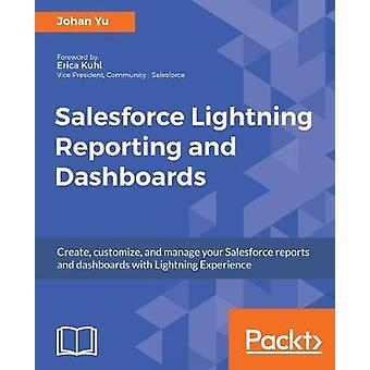 Salesforce Lightning Reporting and Dashboards by Johan Yu - 978178829