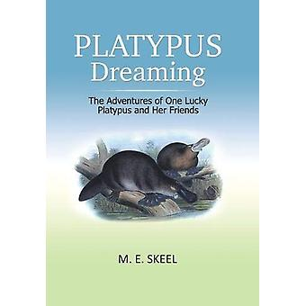 Platypus Dreaming - The Adventures of One Lucky Platypus and Her Frien