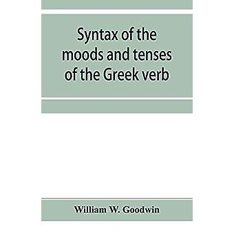 Syntax of the moods and tenses of the Greek verb by William W Goodwin