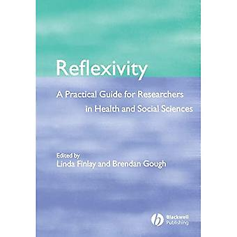 Reflexivity: A Practical Guide for Researchers in Health and Social Sciences