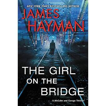 The Girl on the Bridge - A McCabe and Savage Thriller by James Hayman